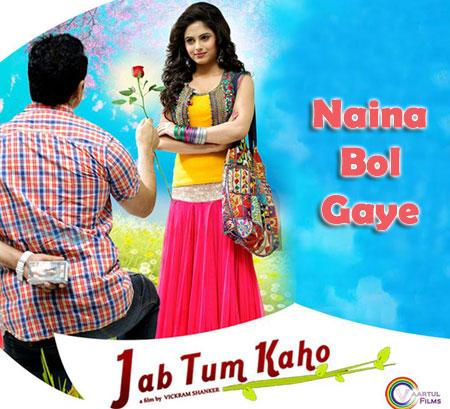 Naina Bol Gaye Lyrics – Jab Tum Kaho