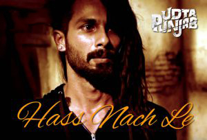 Hass Nach Le Lyrics & HD Video – Udta Punjab