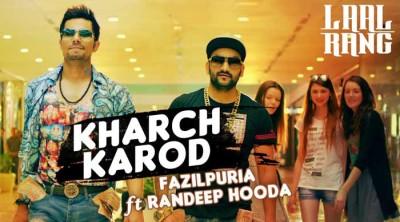 Kharch Kharod Lyrics & HD Video – Fazilpuria, Randeep Hooda