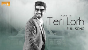 Teri Lorh Lyrics – R Jeet | Punjabi Song