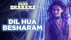 Baby Besharam Lyrics – Naam Shabana – Dil Hua Besharam