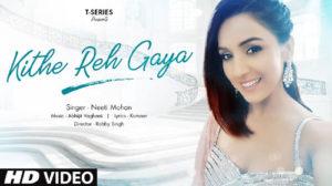 KITHE REH GAYA LYRICS – Neeti Mohan
