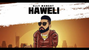 HAWELI LYRICS – ELLY MANGAT