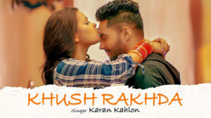 KHUSH RAKHDA LYRICS – KARAN KAHLON