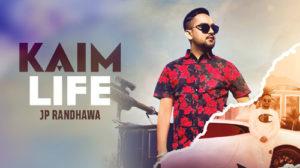 KAIM LIFE LYRICS – JP Randhawa | Karan Aujla