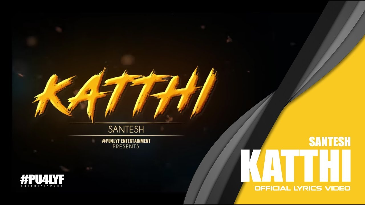 Katthi – Santesh // Official Lyrics Video 2017