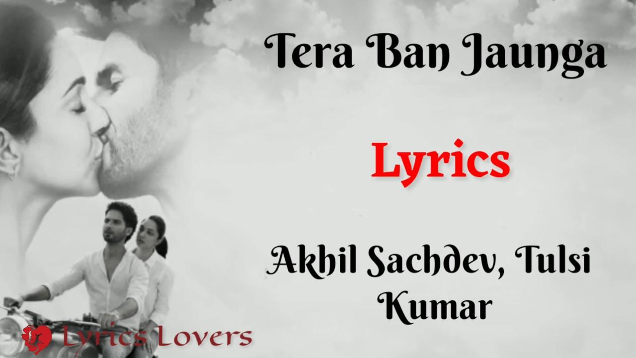 (LYRICS): Main Tera Ban Jaunga full song | Akhil S, Tulsi K| Kumar | Shahid K, Kaira A | kabir singh