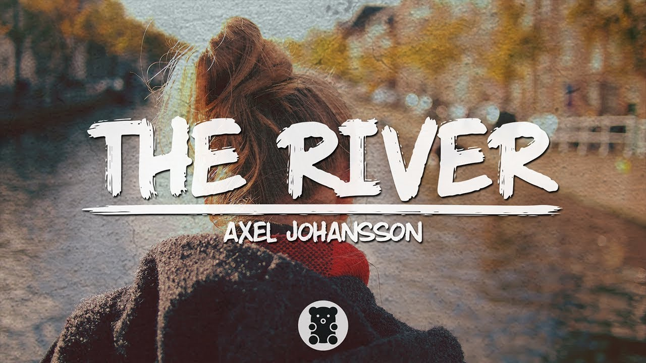 🐻 Axel Johansson – The River (Lyrics Video)