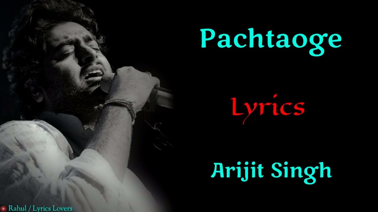 Lyrics Pachtaoge Song Arijit Singh Jaani B Praak Vicky Kaushal Nora Fatehi Lyrics Mb He was one of top six contestan. lyrics mb