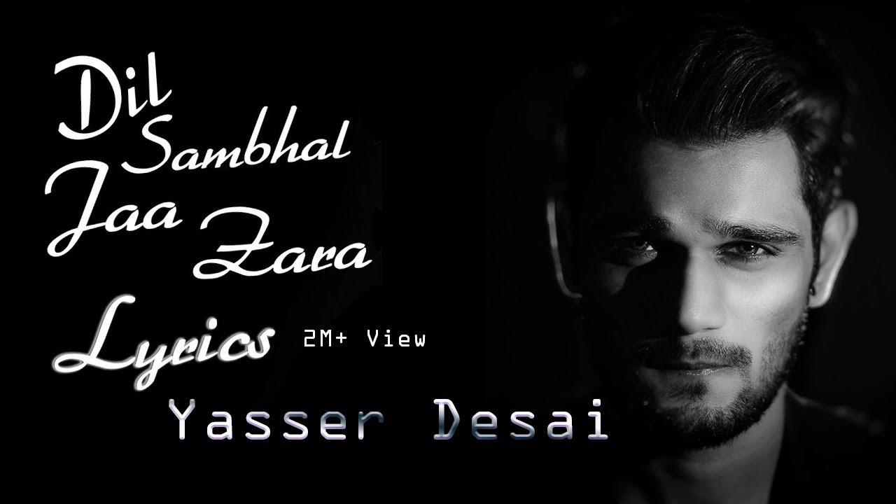 Yasser Desai – Dil Sambhal Ja Zara (Lyrics)