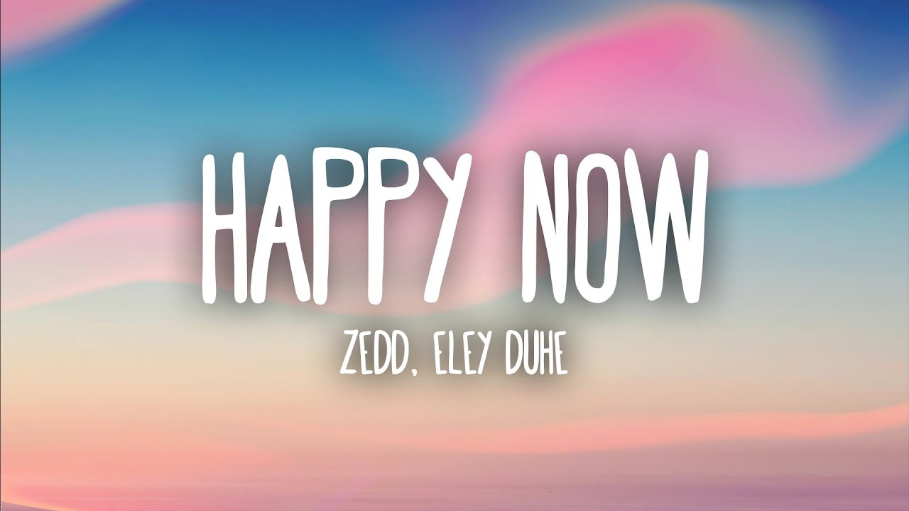 Zedd, Elley Duhé – Happy Now (Lyrics)