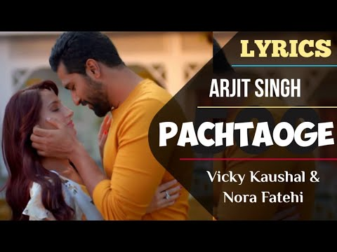 Arijit Singh – Bada Pachtaoge Song Lyrics Video | Kaushal & Nora Fatehi | Nora Fatehi New Song Lyric