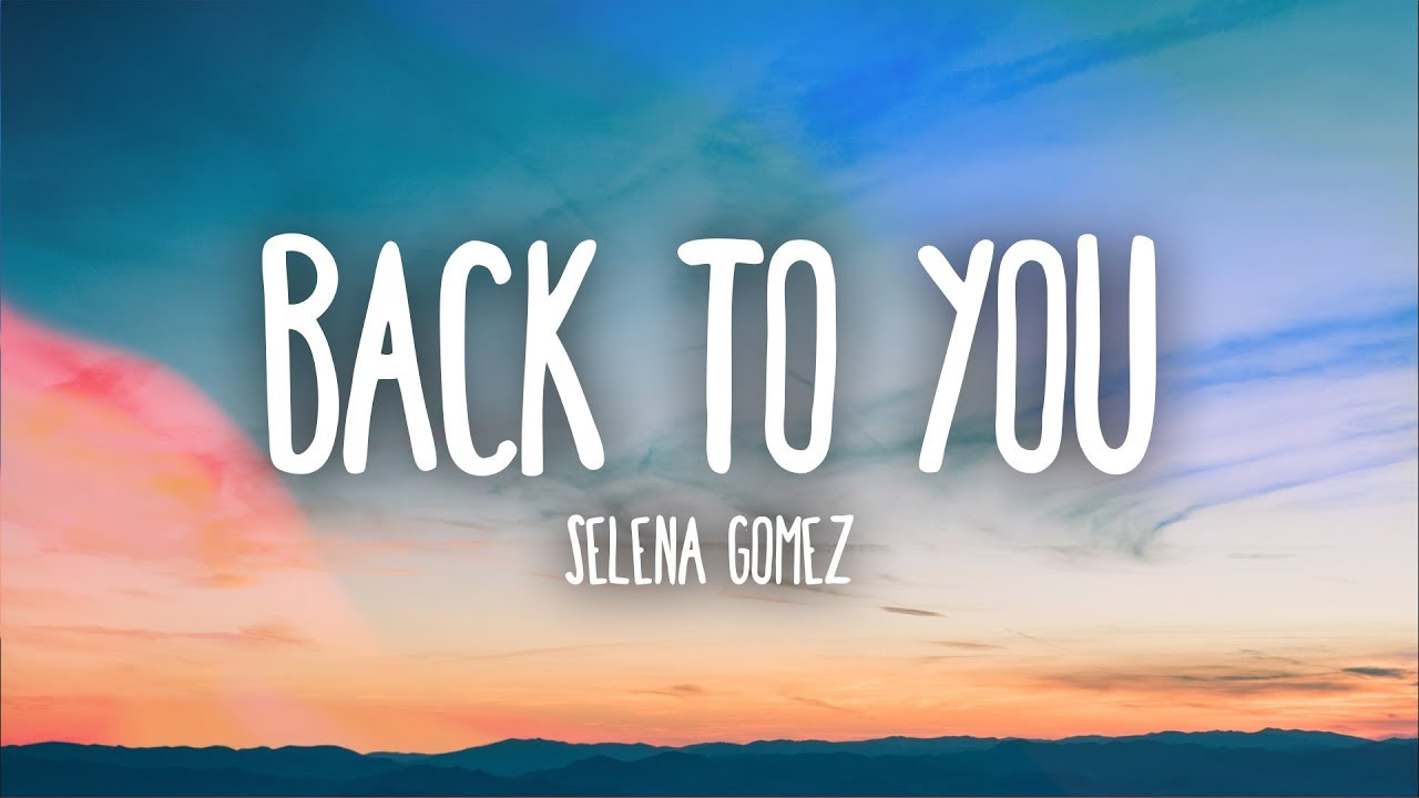 Selena Gomez – Back To You (Lyrics)