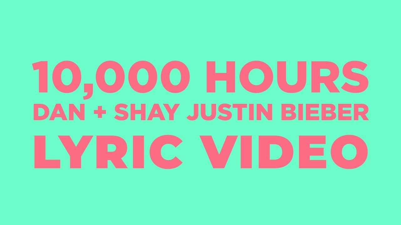 Dan + Shay, Justin Bieber – 10,000 Hours (LYRICS)