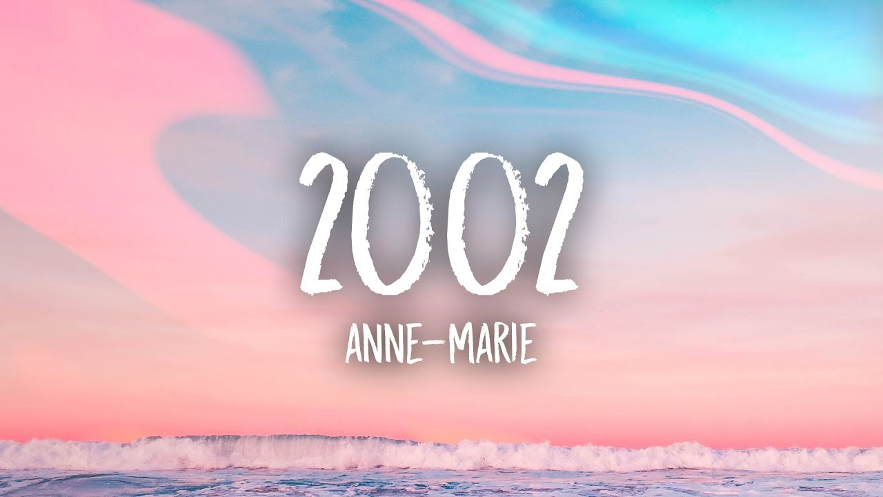 Anne-Marie – 2002 (Lyrics)