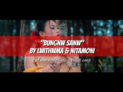 Bungnw Sanw (A new Boro latest romantic lyrics video song 2019) By Lwithwma & Nitamoni