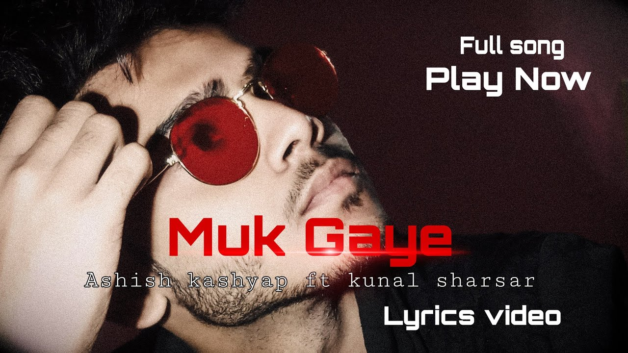Muk Gaye || lyrics video|| Ashish  kashyap || ft kunal sharsar || punjabi song