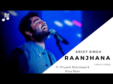 Raanjhana Arijit Singh | Full Song Lyrics Video | Hina Khan, Priyank Sharmaaa |