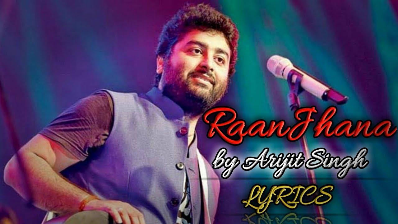 Arijit Singh: Raanjhana Lyrics Video | Ranjhana Lyrics Sad Song