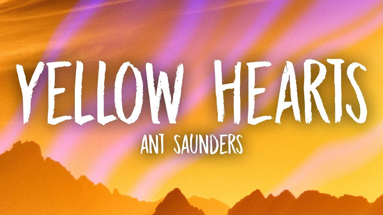 Ant Saunders – Yellow Hearts (Lyrics)
