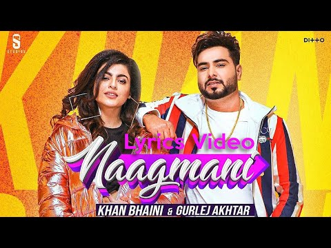 Naagmani : Khan Bhaini ft. Gurlej Akhtar | Lyrics Video | Latest Punjabi song 2019