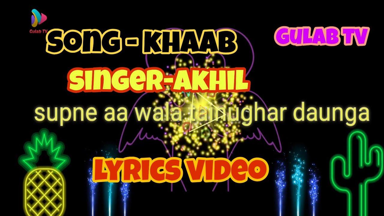 Lyrics video song KHAAB Singer AKHIL  WhatsApp status Gulab TV