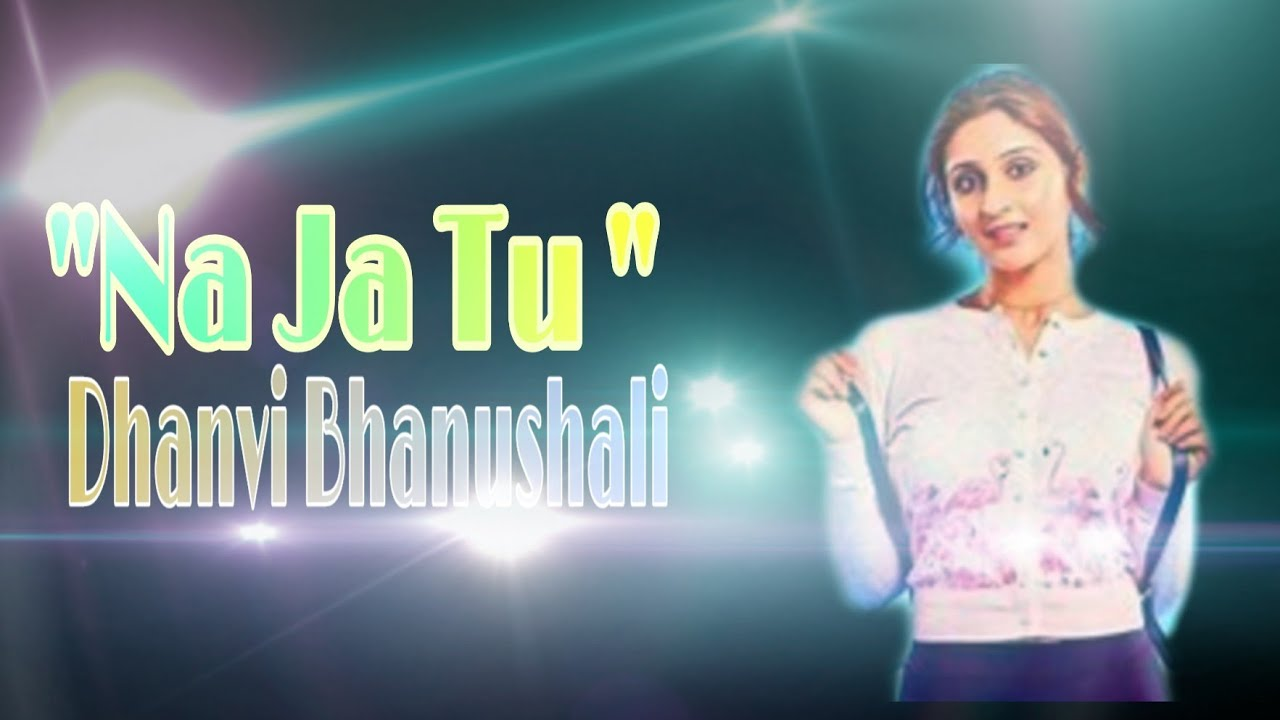 Na Ja Tu Lyrics Video l Dhanvi Bhanusali New Song