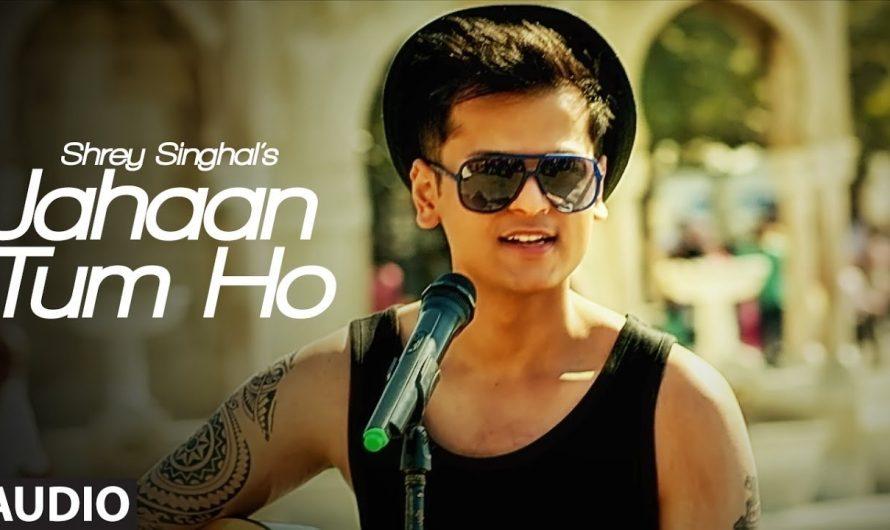 Jahaan Tum Ho (Lyrics) Video Song | Shrey Singhal | T-Series