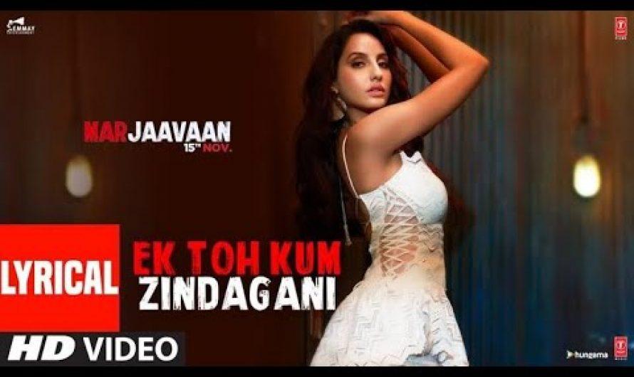 Marjaavaan: Ek Toh Kum Zindagani (Lyrics)  Video Song #Nora Fatehi #Neha Kakkar  #Yash N