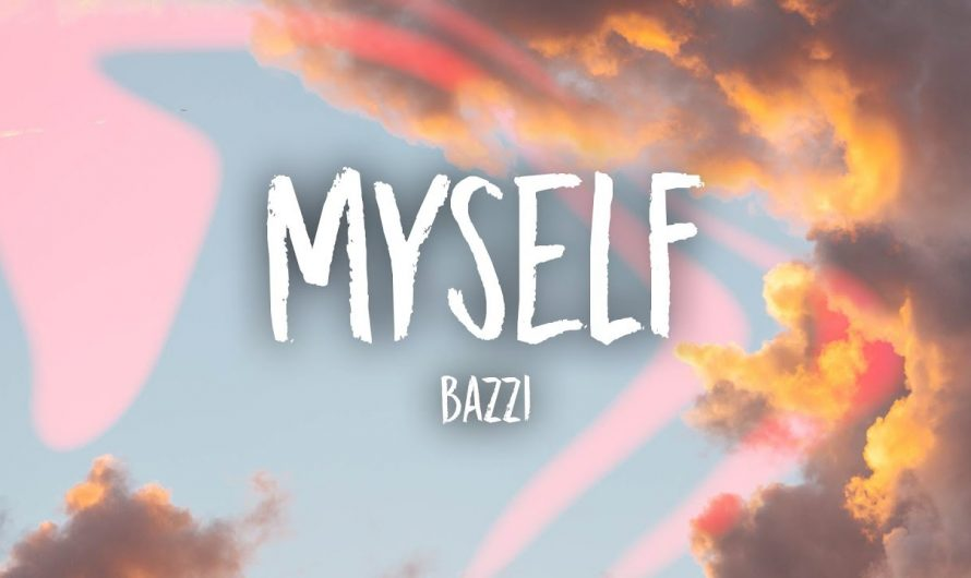Bazzi – Myself (Lyrics)