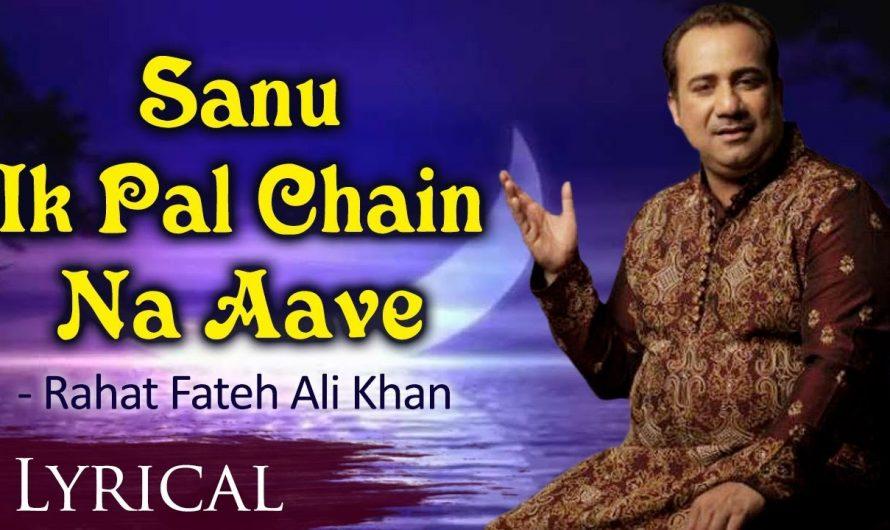 Sanu Ek Pal Chain Na Aave ORIGINAL with Lyrics by Rahat Fateh Ali Khan – Hindi Sad Song 2017