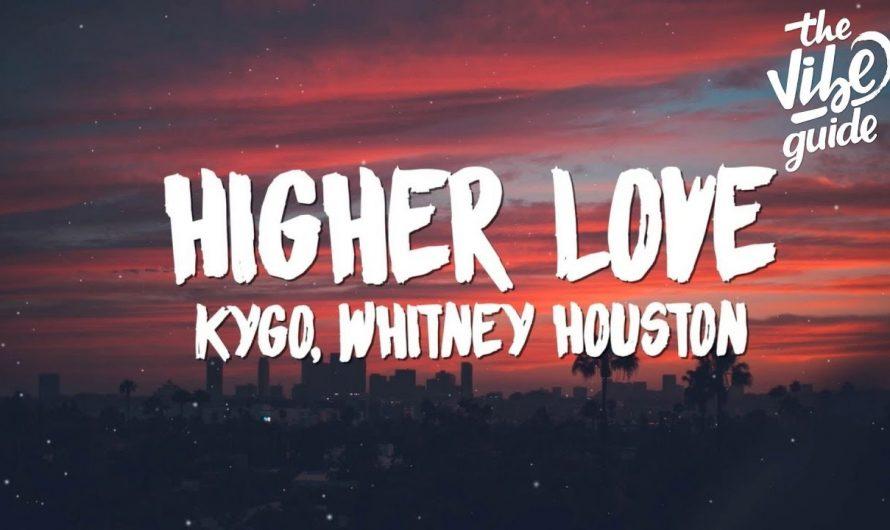 Kygo, Whitney Houston – Higher Love (Lyrics)