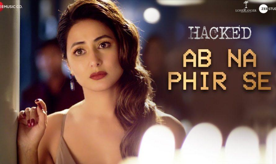 Ab Na Phir Se – Hacked | Hina Khan | Rohan Shah | Vikram Bhatt | Yasser Desai | Amjad Nadeem Aamir