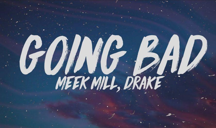 Meek Mill, Drake – Going Bad (Lyrics)