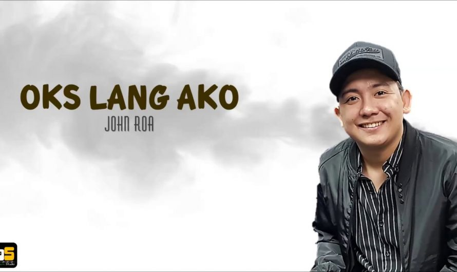 Oks lang ako – John Roa (lyrics video)