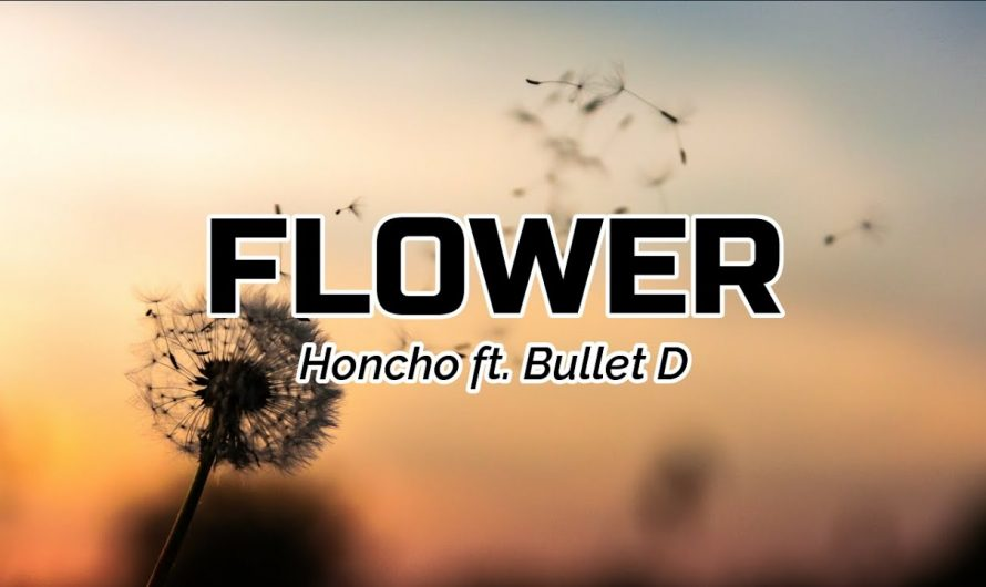 Honcho – Flower ft. Bullet D (Lyrics Video)