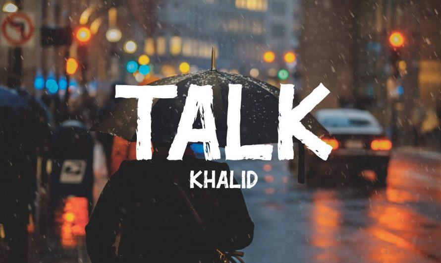 Khalid – Talk (Lyrics)