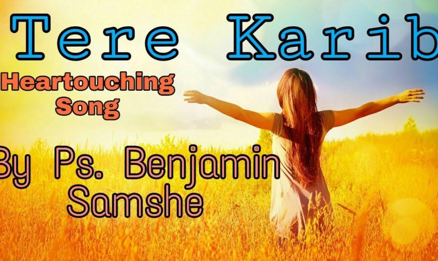 New Hindi Heartouching Christian Song Tere Karib With Lyrics Video [Hd] By Ps. Benjamin Samsher