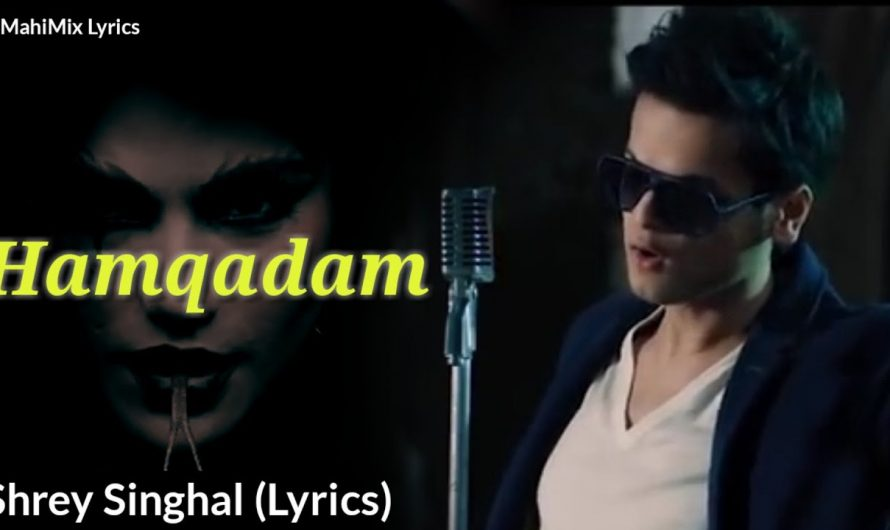 Hamqadam (LYRICS) – Shrey Singhal | Lover boy | New Songs Hindi