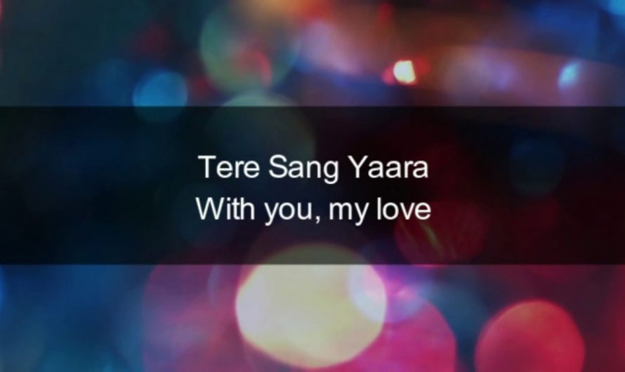 Tere Sang Yaara | Rustom | Hindi Lyrics | English Meaning and Translation