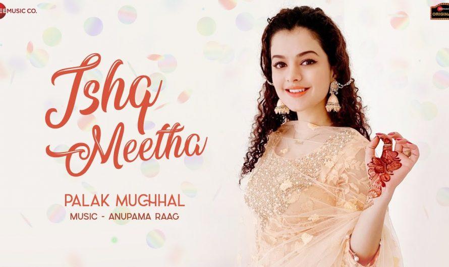 Ishq Meetha – Palak Muchhal | Anupama Raag | Ajay Bawa | Zee Music Originals