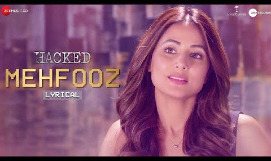 Mehfooz Lyrics | Hacked | Arko | Hina Khan, Rohan Shah, Mohit Malhotra, Sid Makkar