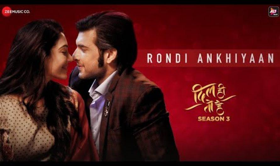 Rondi Ankhiyan Lyrics | Akhil Sachdeva | Dil Hi Toh Hai 3 | LisaMishra
