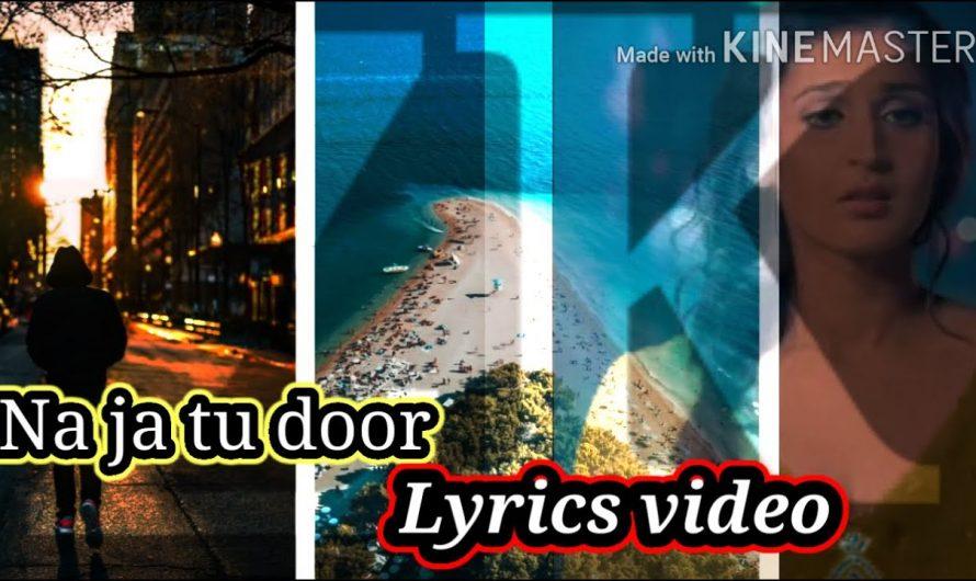 New releases Hindi song /Na ja tu door// Lyrics video 720p
