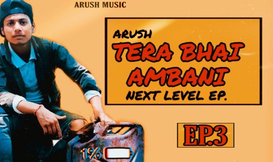 TERA BHAI AMBANI – ARUSH || #3 (NEXT LEVEL EP) LYRICS VIDEO |HINDI RAP SONG 2020 ||HINDI RAP|HIP HOP