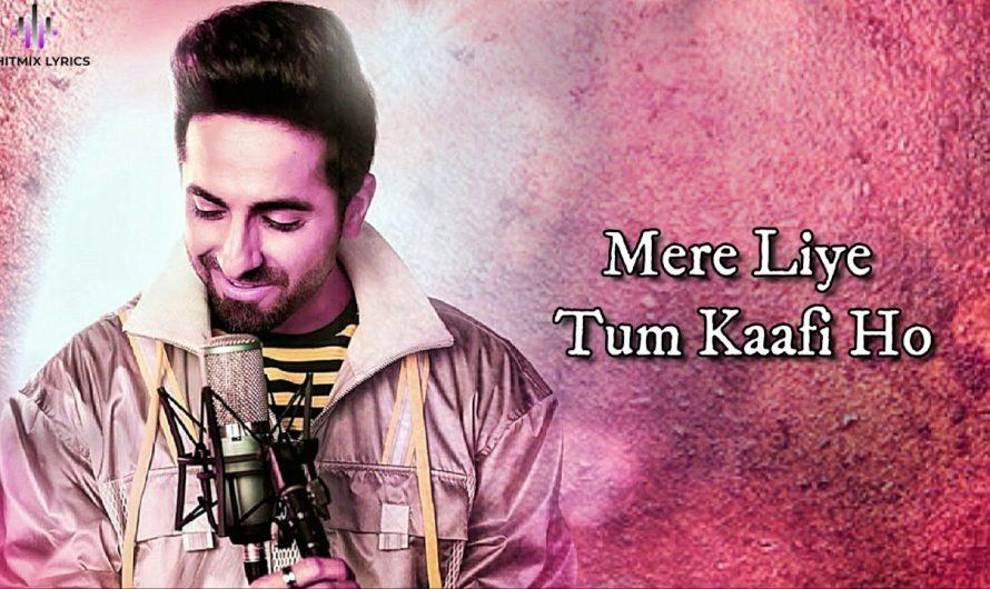 Mere Liye Tum Kaafi Ho (LYRICS) – Shubh Mangal Zyada Saavdhan | Ayushman K,Jeetu | Tanishk – Vayu
