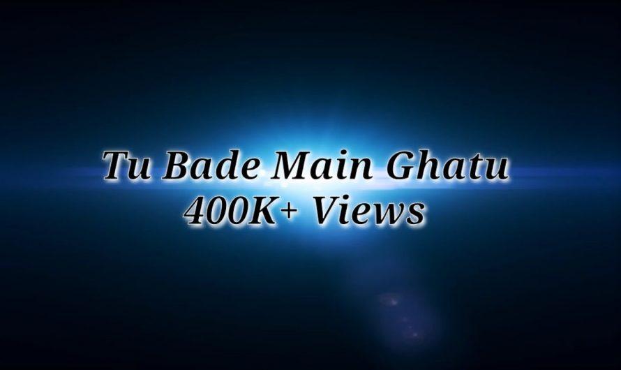 Tu bade main ghatu (hindi lyrics video song)
