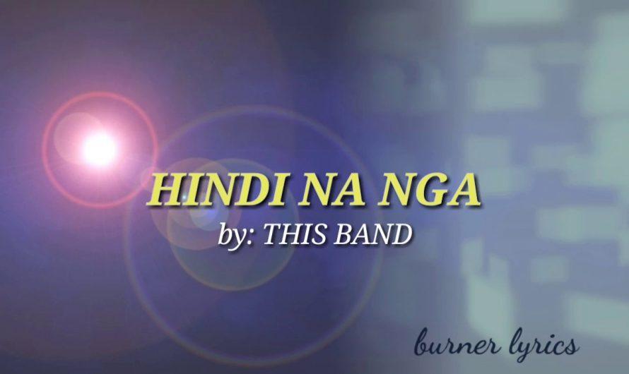 HINDI NA NGA – THIS BAND (LYRICS)