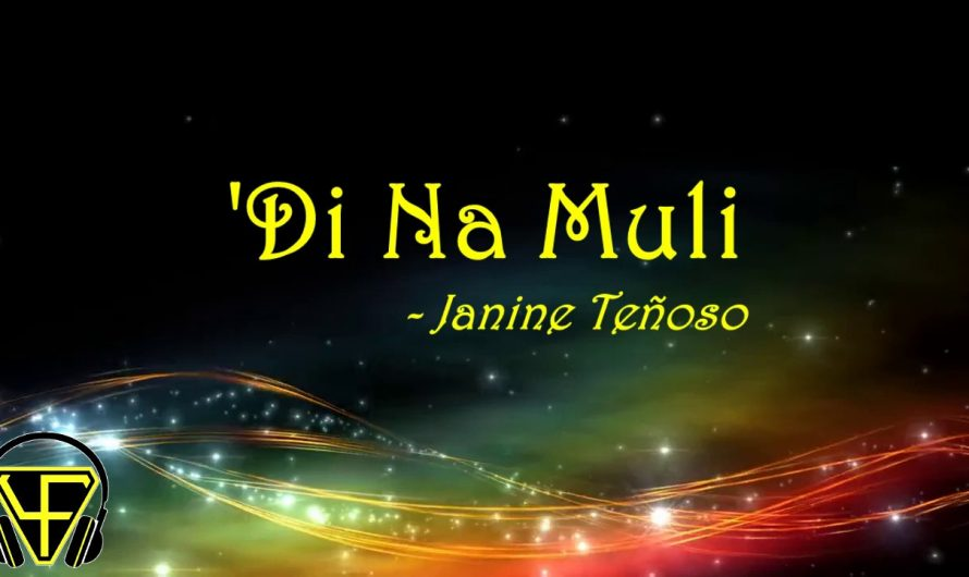 'Di Na Muli – Janine Teñoso (Lyrics Video)