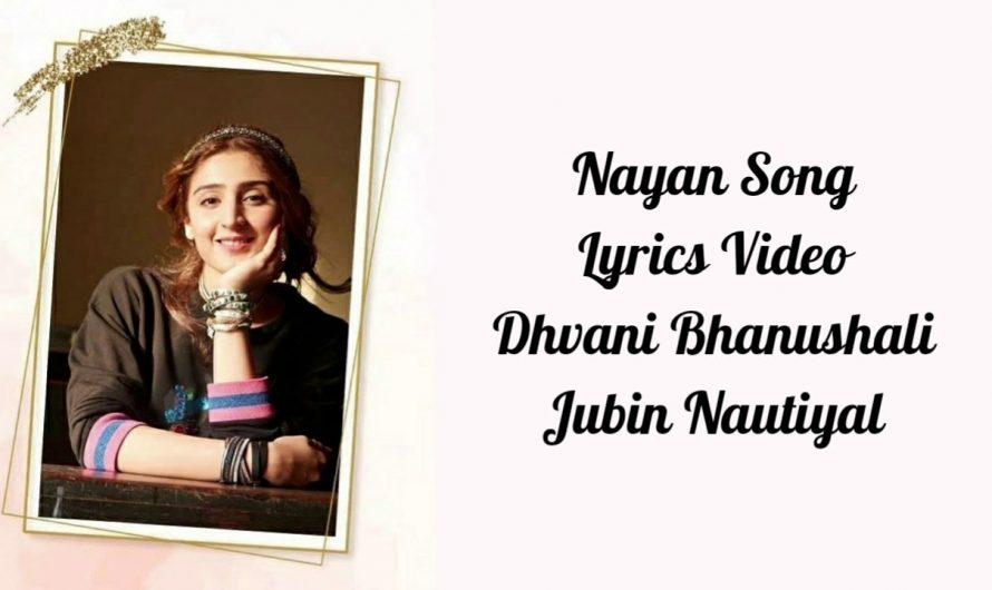 NAYAN LYRICS – Dhvani Bhanushali | Jubin Nautiyal | Latest Hindi Song 2020